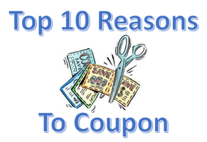 Top 10 Reasons I Use Coupons